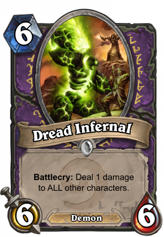 Dread Infernal (Dread Infernal) - Battlecry: Deal 1 damage to ALL other characters.
