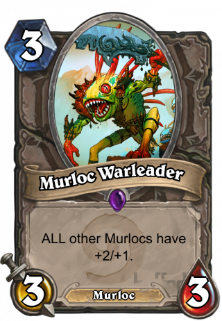 Murloc Warleader (Murloc Warleader) - Your other Murlocs have +2/+1.