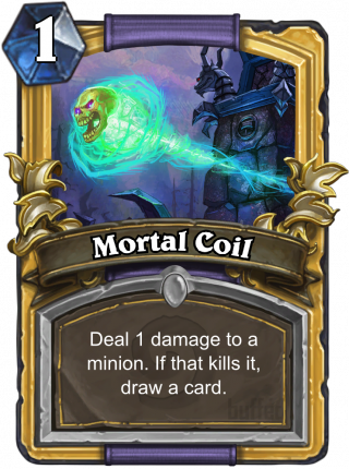 Mortal Coil (Mortal Coil) - Deal 1 damage to a minion. If that kills it, draw a card.