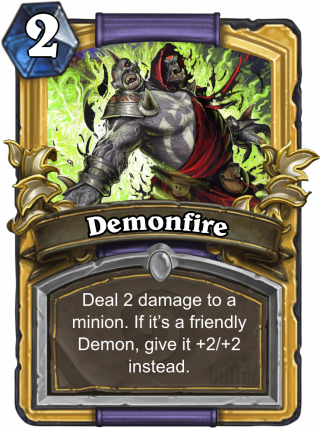 Demonfire (Demonfire) - Deal 2 damage to a minion. If it's a friendly Demon, give it +2/+2 instead.