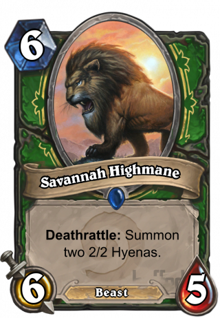 Savannah Highmane (Savannah Highmane) - Deathrattle: Summon two 2/2 Hyenas.
