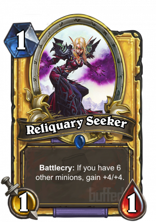 Reliquary Seeker (Reliquary Seeker) - Battlecry: If you have 6 other minions, gain +4/+4.
