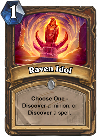 Raven Idol (Raven Idol) - Choose One -Discover a minion; or Discover a spell.