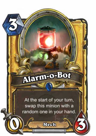 Alarm-o-Bot (Alarm-o-Bot) - At the start of your turn,swap this minion with a   random one in your hand.