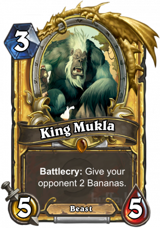 King Mukla (King Mukla) - Battlecry: Give your opponent 2 Bananas.