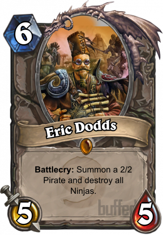 Eric Dodds (Eric Dodds) - Battlecry: Summon a 2/2 Pirate and destroy all Ninjas.