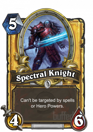 Spectral Knight (Spectral Knight) - Can't be targeted by spells or Hero Powers.