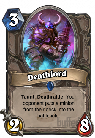 Deathlord (Deathlord) - Taunt. Deathrattle: Your opponent puts a minion from their deck into the battlefield.