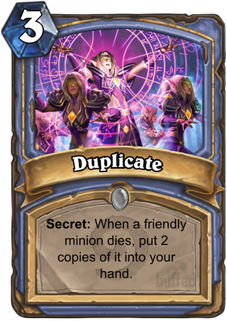 Duplicate (Duplicate) - Secret: When a friendly minion dies, put 2 copies of it into your hand.