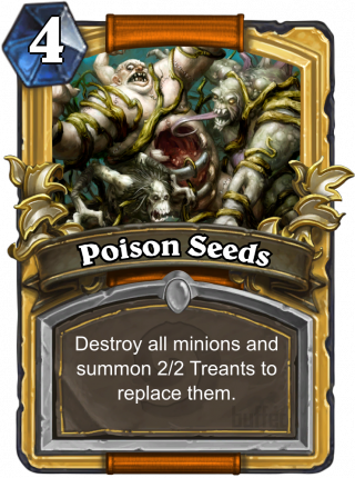 Poison Seeds (Poison Seeds) - Destroy all minions and summon 2/2 Treants to replace them.