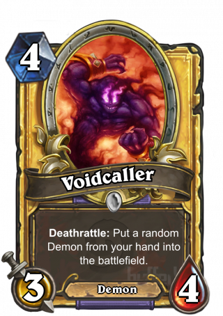 Voidcaller (Voidcaller) - Deathrattle: Put a random Demon from your hand into the battlefield.