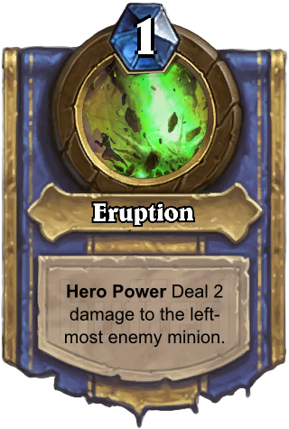 Eruption (Eruption) - Hero PowerDeal 2 damage to the left-most enemy minion.