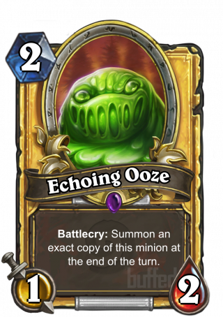 Echoing Ooze (Echoing Ooze) - Battlecry: Summon an exact copy of this minion at the end of the turn.