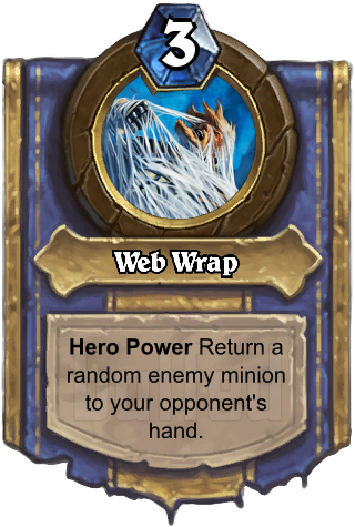 Web Wrap (Web Wrap) - Hero PowerReturn a random enemy minion to your opponent's hand.