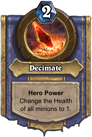 Decimate (Decimate) - Hero PowerChange the Health of all minions to 1.