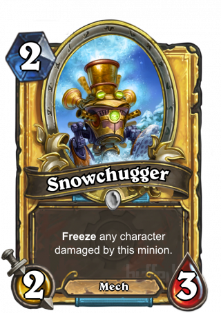 Snowchugger (Snowchugger) - Freeze any character damaged by this minion.