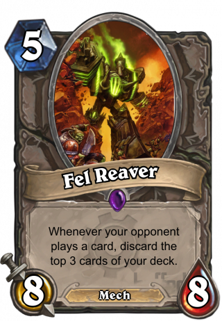 Fel Reaver (Fel Reaver) - Whenever your opponent plays a card, remove the top 3 cards of your deck.