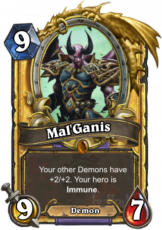 Mal'Ganis (Mal'Ganis) - Your other Demons have +2/+2.Your hero is Immune.