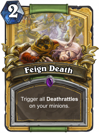 Feign Death (Feign Death) - Trigger all Deathrattles on your minions.