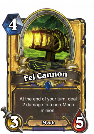 Fel Cannon (Fel Cannon) - At the end of your turn, deal 2 damage to a non-Mech minion.
