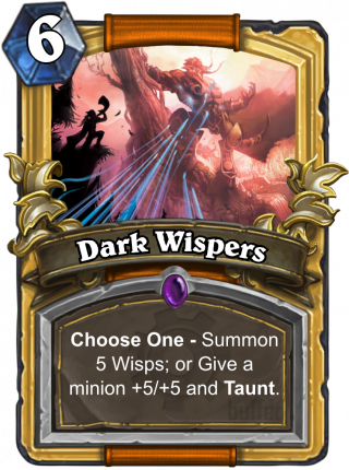 Dark Wispers (Dark Wispers) - Choose One - Summon 5 Wisps; or Give_a minion +5/+5 and Taunt.