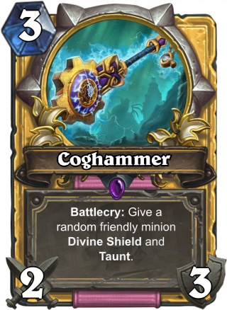 Coghammer (Coghammer) - Battlecry: Give a random friendly minion Divine Shield and Taunt.