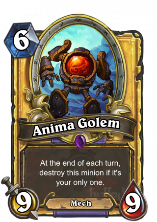 Anima Golem (Anima Golem) - At the end of each turn, destroy this minion if it's your only one.