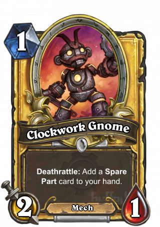 Clockwork Gnome (Clockwork Gnome) - Deathrattle: Add a Spare Part card to your hand.