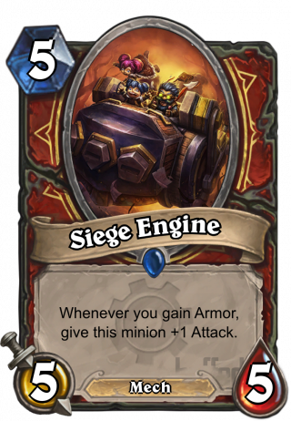 Siege Engine (Siege Engine) - Whenever you gain Armor, give this minion +1 Attack.