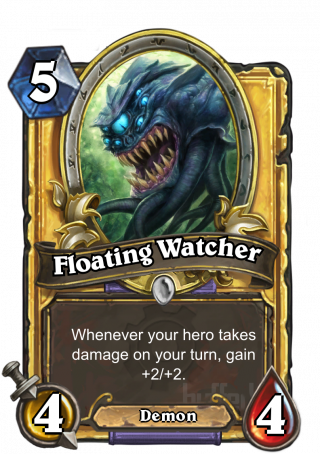 Floating Watcher (Floating Watcher) - Whenever your hero takes damage on your turn, gain +2/+2.
