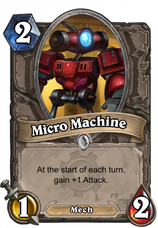 Micro Machine (Micro Machine) - At the start of each turn, gain +1 Attack.