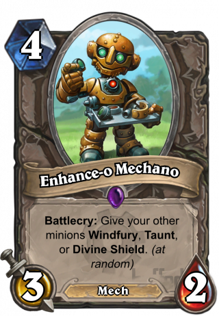 Enhance-o Mechano (Enhance-o Mechano) - Battlecry: Give your other minions Windfury, Taunt, or Divine Shield(at random).