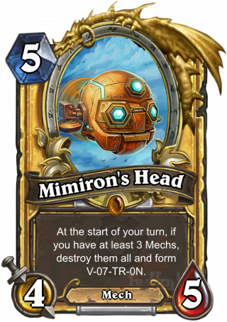 Mimiron's Head (Mimiron's Head) - At the start of your turn, if you have at least 3 Mechs, destroy them all and form V-07-TR-0N.