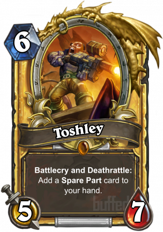 Toshley (Toshley) - Battlecry and Deathrattle: Add a Spare Part card to your hand.