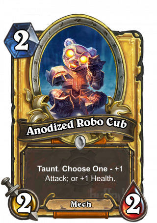 Anodized Robo Cub (Anodized Robo Cub) - Taunt. Choose One -+1 Attack; or +1 Health.