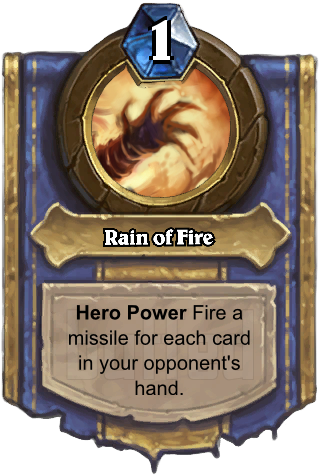 Rain of Fire (Rain of Fire) - Hero PowerFire a missile for each card in your opponent's hand.