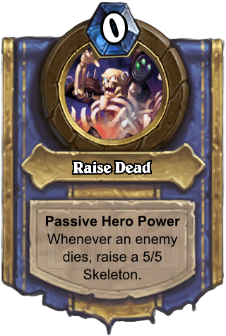Raise Dead (Raise Dead) - Passive Hero PowerWhenever an enemy dies, raise a 5/5 Skeleton.