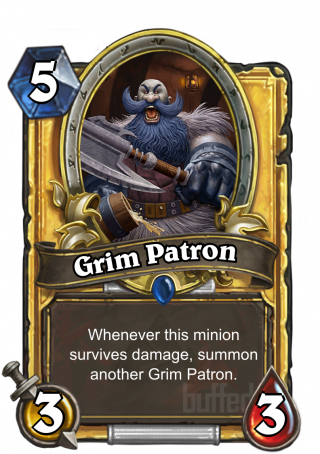 Grim Patron (Grim Patron) - Whenever this minion survives damage, summon another Grim Patron.