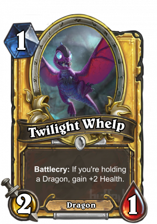 Twilight Whelp (Twilight Whelp) - Battlecry: If you're holding a Dragon, gain +2 Health.