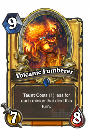 Volcanic Lumberer (Volcanic Lumberer) - TauntCosts (1) less for each minion that died this turn.