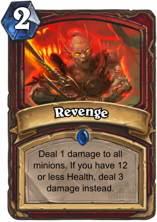 Revenge (Revenge) - Deal 1 damage to all minions. If you have 12 or less Health, deal 3 damage instead.