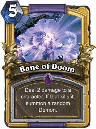 Bane of Doom (Bane of Doom) - Deal 2 damage to_a character. If that kills it, summon a random Demon.