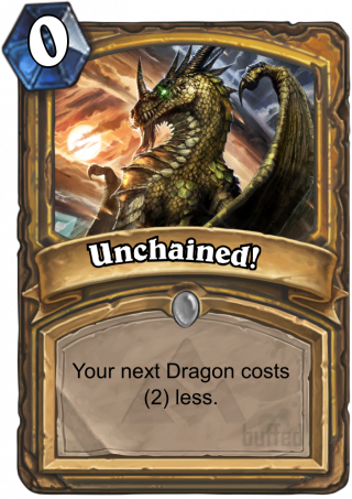 Unchained! (Unchained!) - Your next Dragon costs (2) less.