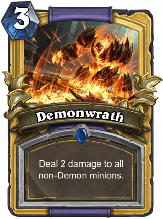 Demonwrath (Demonwrath) - Deal 2 damage to all non-Demon minions.