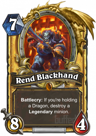 Rend Blackhand (Rend Blackhand) - Battlecry: If you're holding a Dragon, destroy a Legendary minion.