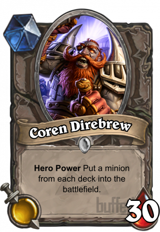 Coren Direbrew (Coren Direbrew) - Hero Power\nPut a minion from each deck into the battlefield.