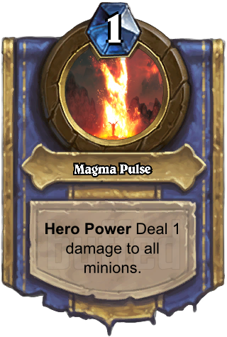 Magma Pulse (Magma Pulse) - Hero PowerDeal 1 damage to all minions.