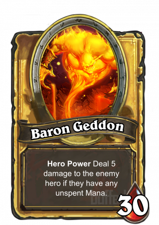 Baron Geddon (Baron Geddon) - Hero Power\nDeal 5 damage to the enemy hero if they have any unspent Mana.