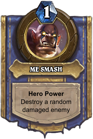 ME SMASH (ME SMASH) - Hero PowerDestroy a random damaged enemy minion.