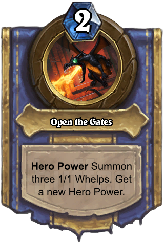 Open the Gates (Open the Gates) - Hero PowerSummon three 1/1 Whelps. Get a new Hero Power.